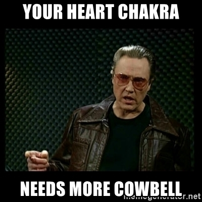 your-heart-chakra-needs-more-cowbell