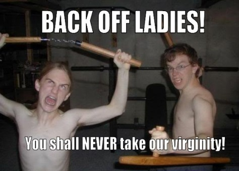 Back-Off-Ladies-You-Shall-Never-Take-Our-Virginity_o_101733