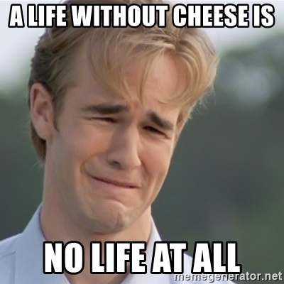 a-life-without-cheese-is-no-life-at-all